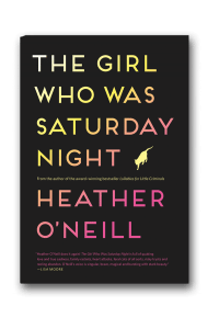 The Girl Who Was Saturday NightHeather O'Neill(HarperCollins Canada)