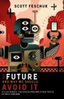 The Future and Why We Should Avoid It (Scott Feschuk)