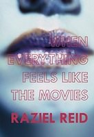 When Everything Feels like the Movies (Raziel Reid)