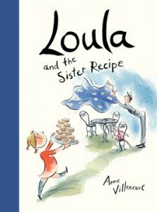 Loula and the Sister RecipeAnne Villeneuve(Kids Can Press)