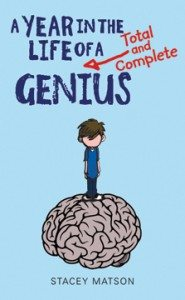 A Year in the Life of a Total and Complete Genius Stacey Matson (Scholastic Canada)