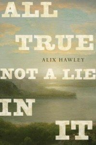 All True Not A Lie In It (Alix Hawley) cover
