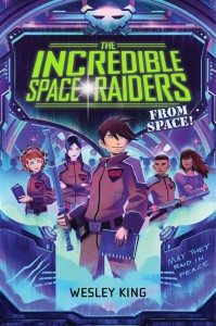 Incredible Space Raiders (Wesley King) cover