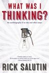 What Was I Thinking (Rick Salutin) cover