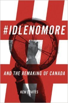 #IdleNoMore and the Remaking of Canada (Ken Coates) cover