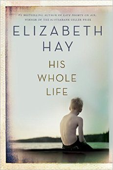 His Whole Life Elizabeth Hay