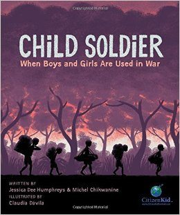 Child Soldier: When Boys and Girls Are Used in War Michel Chikwanine Jessica Dee Humphreys Claudia Davila
