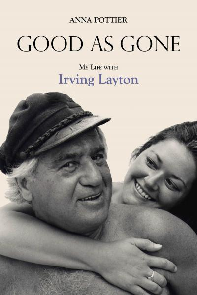 Good as Gone Irving Layton Anna Pottier