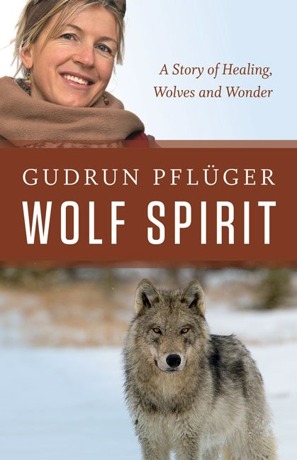 Wolf Spirit: A Story of Healing, Wolves and Wonder