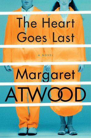 The Heart Goes Last Margaret Atwood