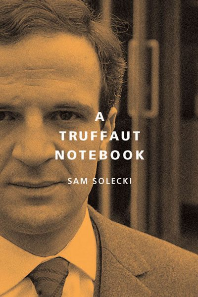 A Truffaut Notebook Sam Solecki