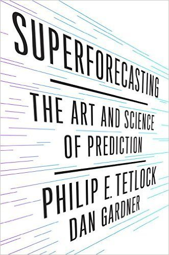 Superforecasting Philip E. Tetlock Dan Gardner October 2015