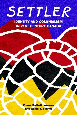 Settler: Identity and Colonialism in 21st Century Canada October 2015