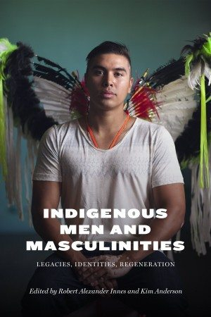 Indigenous Men and Masculinities Kim Anderson Robert Alexander Innes