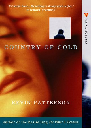 2003 Kevin Patterson; Anne Collins, ed. Country of Cold (Vintage Canada)