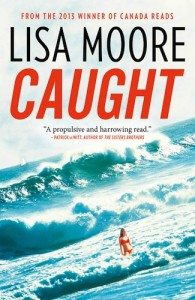 Caught by Lisa Moore (Anansi)