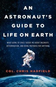 An Astronaut's Guide to Life on Earth, Chris Hadfield (Random House Canada)